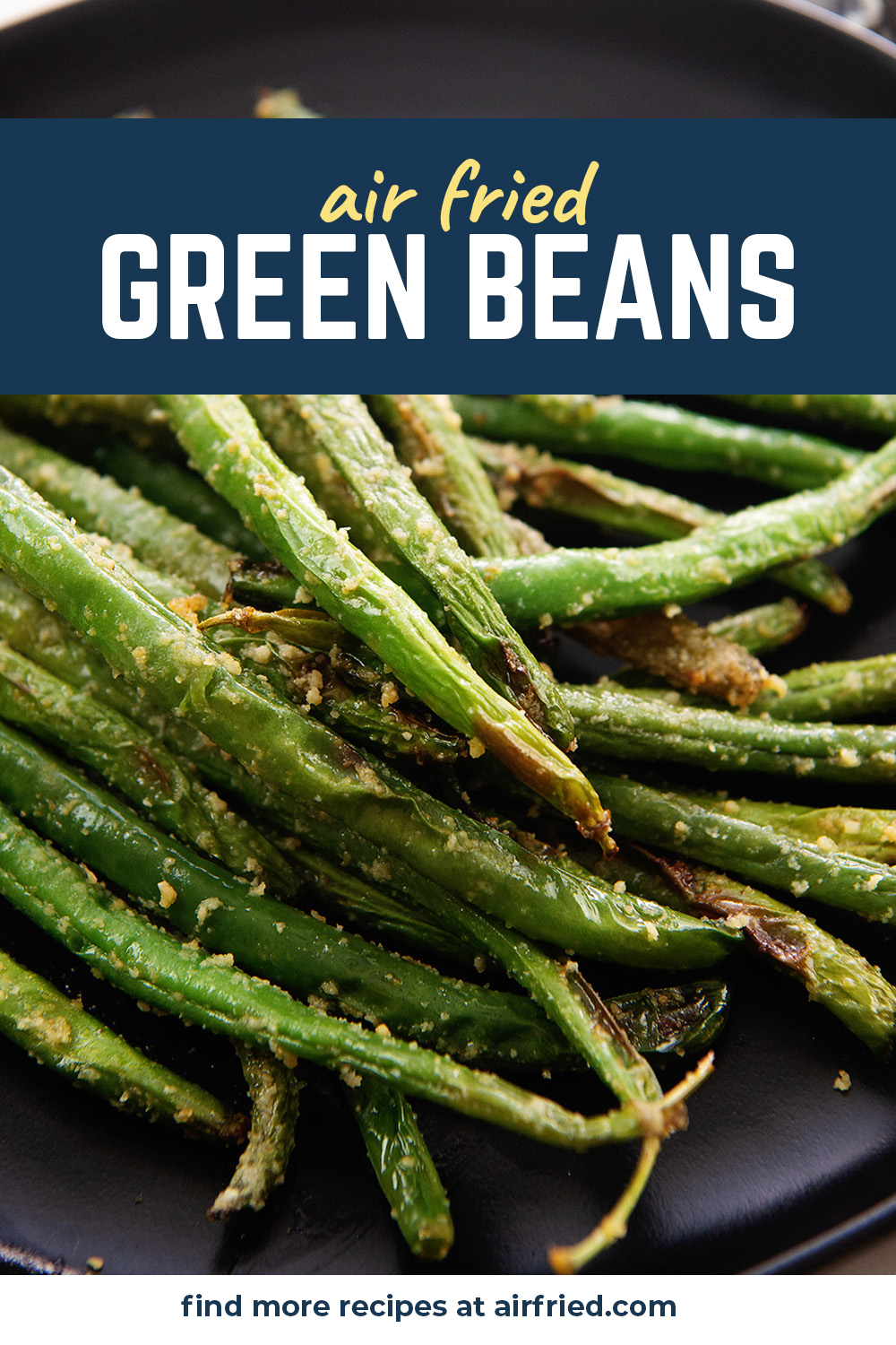 These green beans are air fried with garlic and parmesan seasoning for a magnificent side dish!